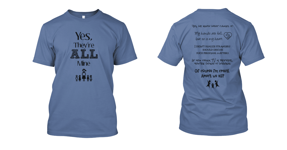 Yes, They're All Mine t-shirt for moms of many