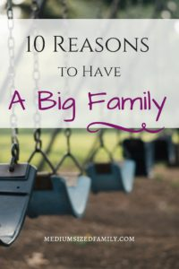 10 Reasons to Have a Big Family: The world doesn't always make big family life easy. But here are 10 great reasons to have a large family.