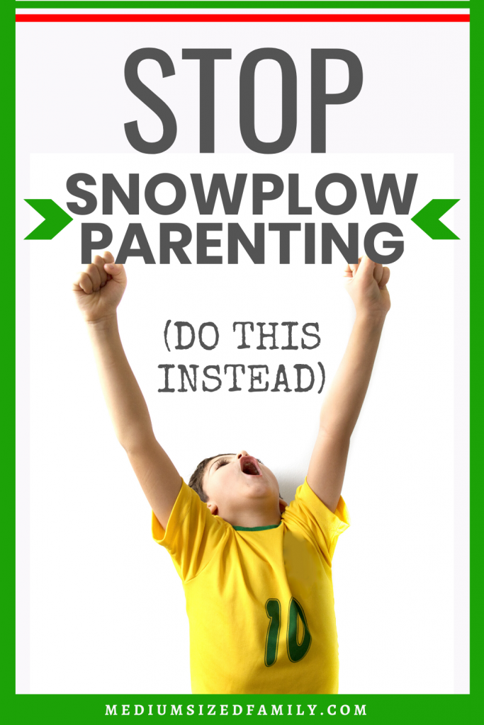 If you've been snowplow parenting, here's why you should rethink your parenting style. Parenting advice with tips and tricks and wisdom so you raise kids who can handle life. What to do with feelings and emotions.