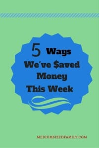 5 Ways We've Saved Money This Week 7