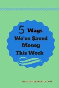 5 Ways We've Saved Money This Week 7