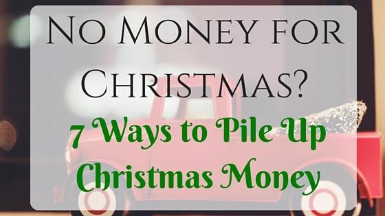No Money for Christmas? 7 Ways to Pile Up Christmas Money