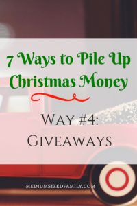 7 Ways to Pile Up Christmas Money Way #4- Giveaways