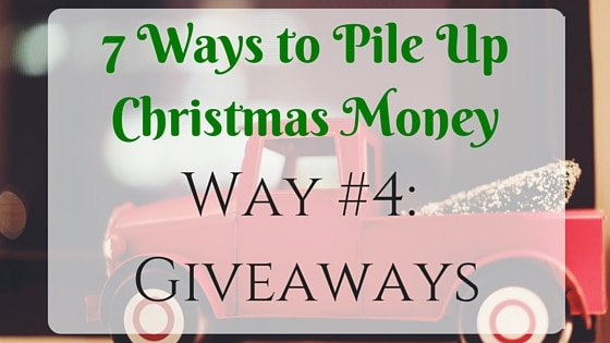 7 Ways to Pile Up Christmas Money: Way #4- Giveaways Title