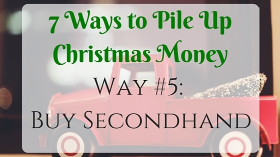 7 Ways to Pile Up Christmas Money Way #5: Buy Secondhand