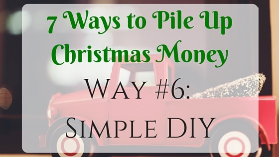 7 ways to pile up christmas money do it yourself christmas presents 7 ways to pile up christmas money do it yourself solutioingenieria Gallery