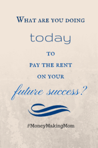 What are you doing today to pay the rend on your future success?