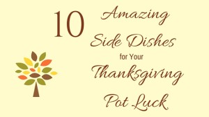 10 Amazing Side Dishes for Your Thanksgiving Pot Luck