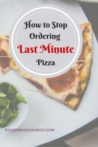 How to Stop Ordering Last Minute Pizza