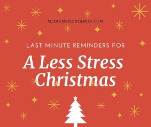 Last minute reminders for a less stress Christmas