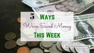 5 Ways We've Saved Money This Week