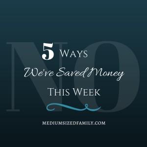 5 Ways We've Saved Money This Week FB