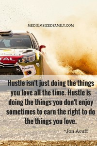 Hustle isn't just doing the things you love all the time. Hustle is doing the things you don't enjoy sometimes to earn the right to do the things you love.
