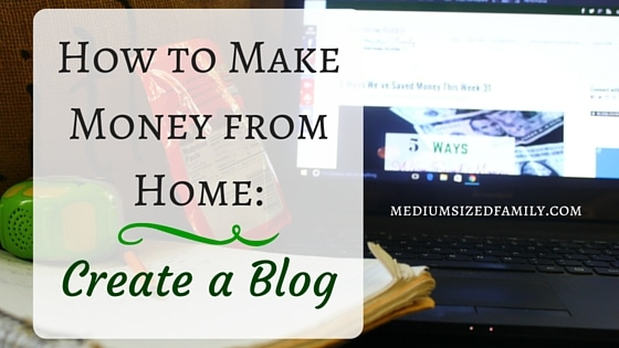 How to Make Money from Home: Create a Blog