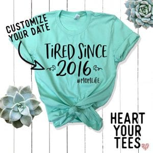 Mom T-shirt: Tired since (insert your date)