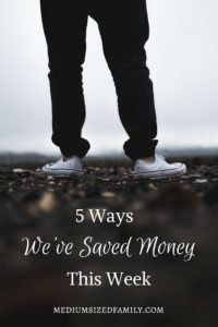 5 Ways We've Saved Money This Week 34