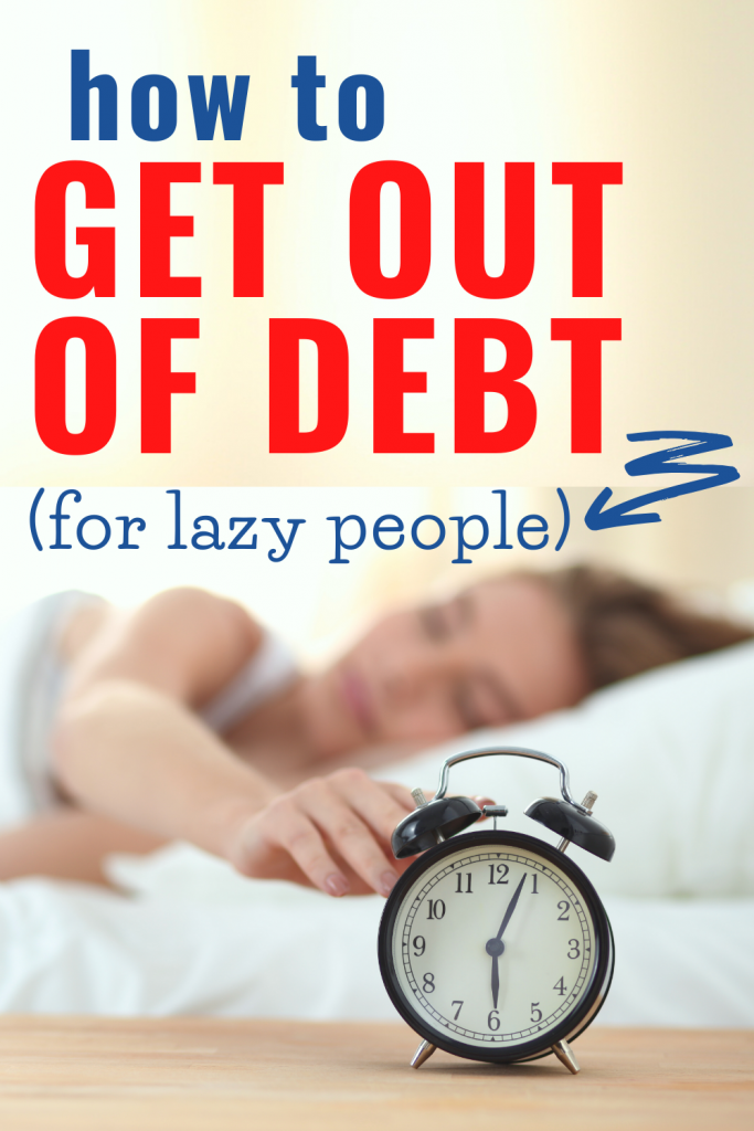 How to get out of debt on a low income. If you're feeling lazy about becoming debt free, you can still do it fast with these ideas and tips.