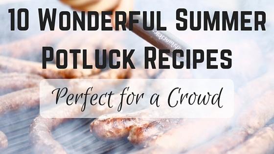 10 Wonderful Summer Potluck Recipes
