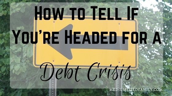 How to Tell If You're Headed for a Debt Crisis