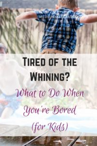 Tired of the Whining? What to Do When You're Bored for ...