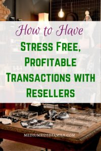 How to have stress free, profitable transactions with resellers. If you want to get the most bang for your buck when selling items to a shop, use these tips.