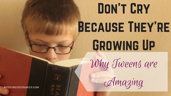 Don't Cry Because They're Growing Up: Why Tweens are Amazing