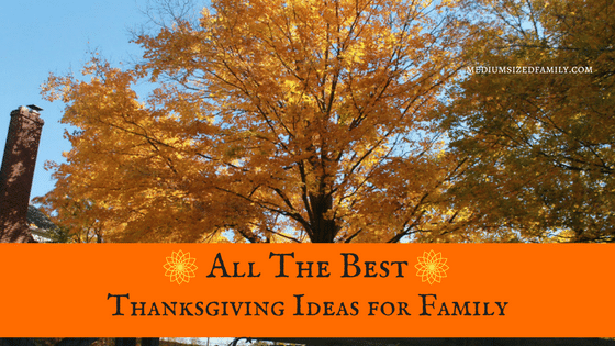 All The Best Thanksgiving Ideas for Family Gatherings