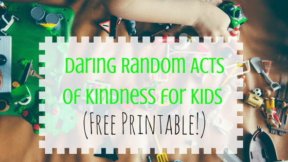 Daring Random Acts of Kindness for Kids (Free Printable!)
