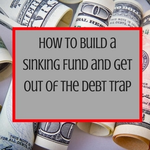 How to Build a Sinking Fund and Get Out of the Debt Trap