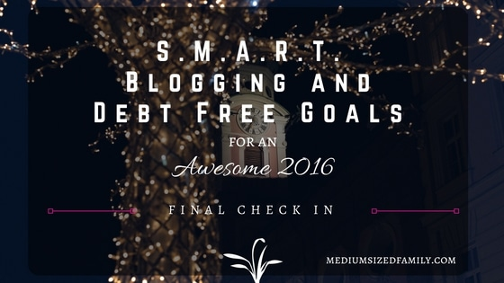 SMART Blogging and Debt Free Goals for an Awesome 2016. How we reached our new years goals this year.