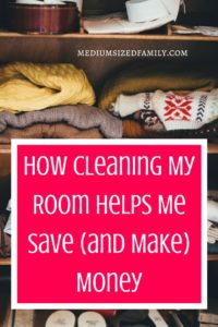How Cleaning My Room Helps Me Save (and Make) Money. It's amazing what a difference it makes when you clean and organize your living area. You'll save time and money by keeping it clean.
