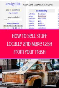 How to Sell Stuff Locally and Make Cash from Your Trash. It's tough to know where to start when you want to sell stuff from home. You can make a good bit of money if you know what you're doing.
