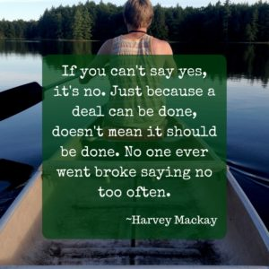 If you can't say yes, it's no. Just because a deal can be done, doesn't mean it should be done. No one ever went broke saying no too often.
