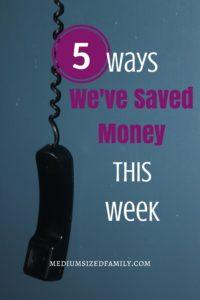 5 Ways We've Saved Money This Week 63. New ways to save money week after week!