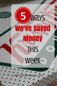 5 Ways We've Saved Money This Week. The 64th post in this money saving series.