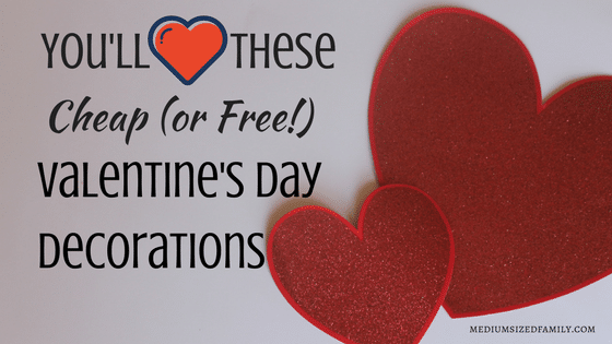 You'll Heart These Free or Cheap Valentines Day Decor Ideas