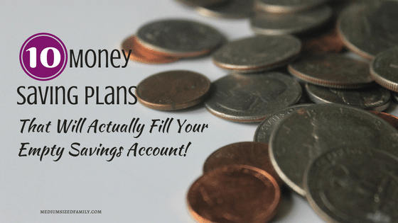 10 Money Saving Plans That Will Actually Fill Your Empty Savings Account!