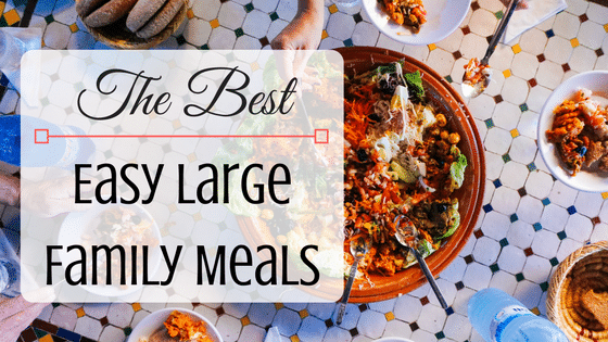 Over 40 Of The Best Easy Meals for Large Families