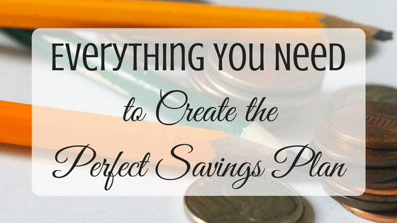 Everything You Need to Create the Perfect Savings Plan