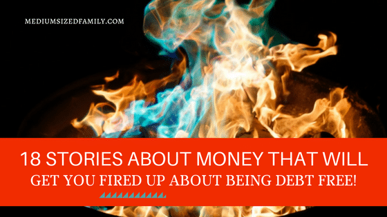 18 Stories About Money That Will Get You Fired Up About Being Debt Free
