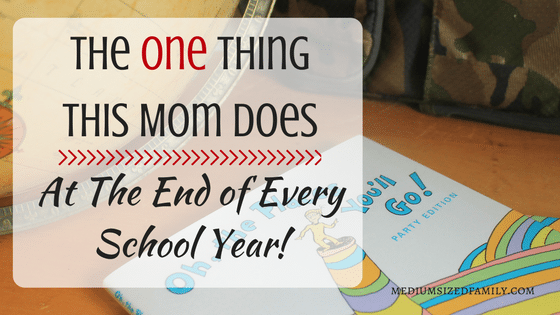 The One Thing This Mom Does At the End of the School Year