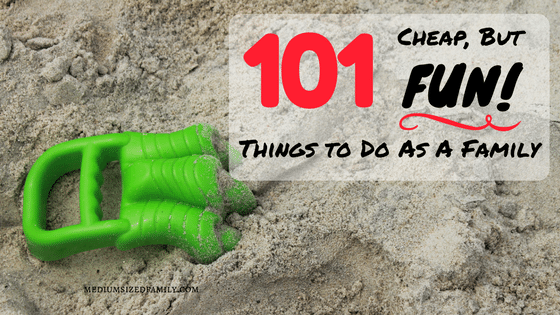 101 Cheap But Fun Things To Do As a Family