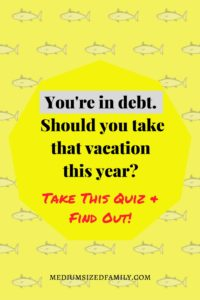 I'm trying to pay off debt, but I really feel like I should take a vacation while my kids are still little. Should I vacation while I'm still in debt? This quiz is really helpful!