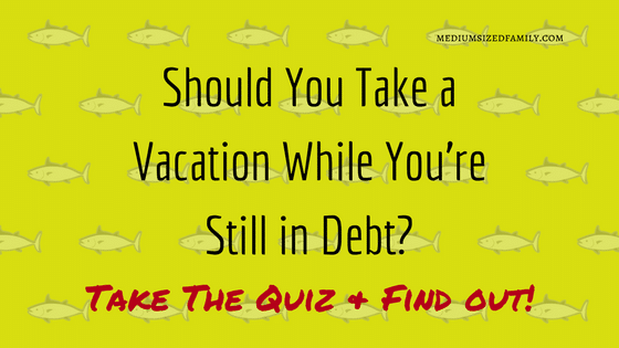 Should You Take A Vacation If You're In Debt? (Take the Quiz!)