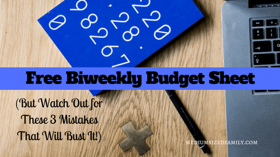 Free biweekly budget sheet...but watch out for these 3 mistakes that will bust it!
