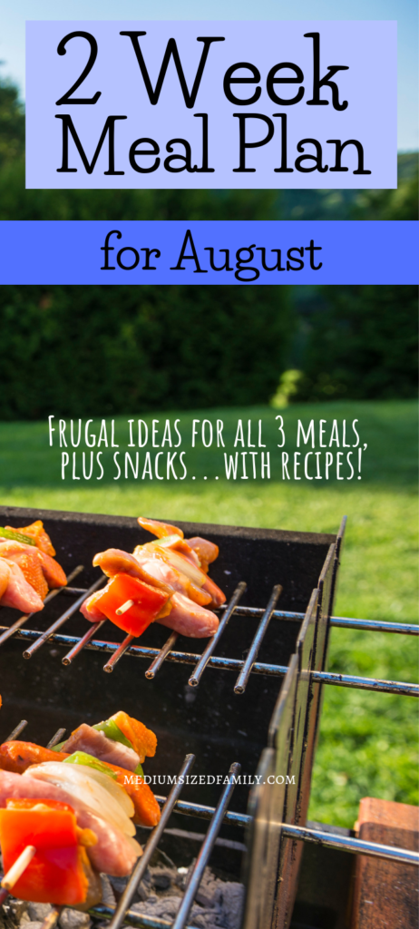2 Week Meal Plan for early August. Get frugal menu planning ideas for all meals and snacks. Includes recipes! Looking for meal ideas to eat in August or summer? This list of meals will give you a great start.
