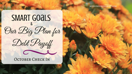 October Check In: SMART Goals and a BIG Debt Payoff Plan