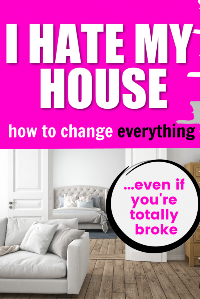 I hate my house. So sick of my house and tired of my house. How to change everything about your home even when you're totally broke or on a budget. You can love your house again even when you're stuck at home.
