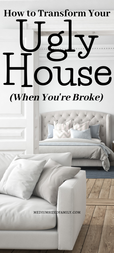 When your ugly house is old and making you crazy, you're ready for a change. Here's what you can do when you can't afford to fix your house.