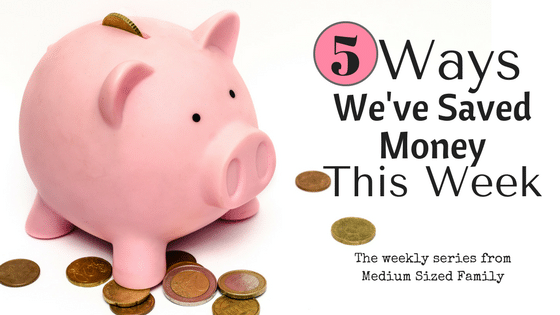 The 5 Ways We've Saved Money This Week Series